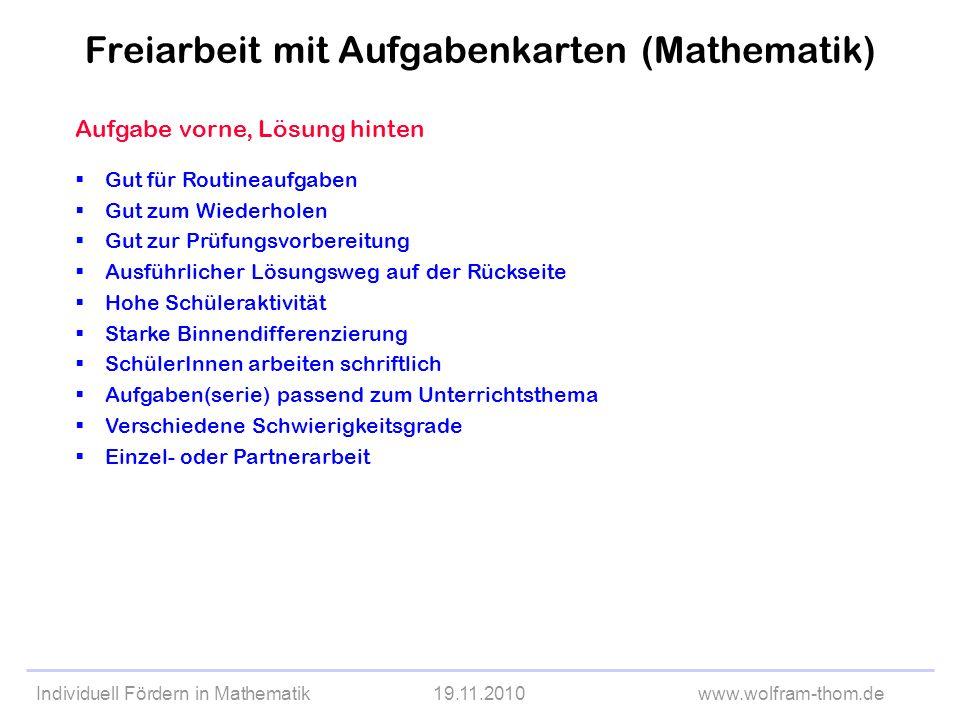 Individuell Fördern in Mathematik19.11.2010www.wolfram-thom.de Aufgabe vorne, Lösung hinten Gut für Routineaufgaben Gut zum Wiederholen Gut zur Prüfun