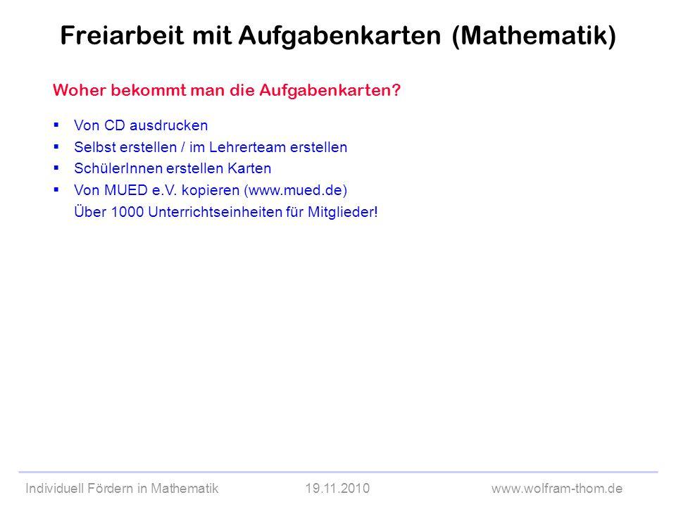 Individuell Fördern in Mathematik19.11.2010www.wolfram-thom.de Woher bekommt man die Aufgabenkarten? Von CD ausdrucken Selbst erstellen / im Lehrertea