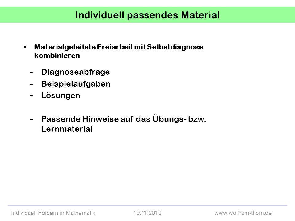Individuell Fördern in Mathematik19.11.2010www.wolfram-thom.de Individuell passendes Material Materialgeleitete Freiarbeit mit Selbstdiagnose kombinie