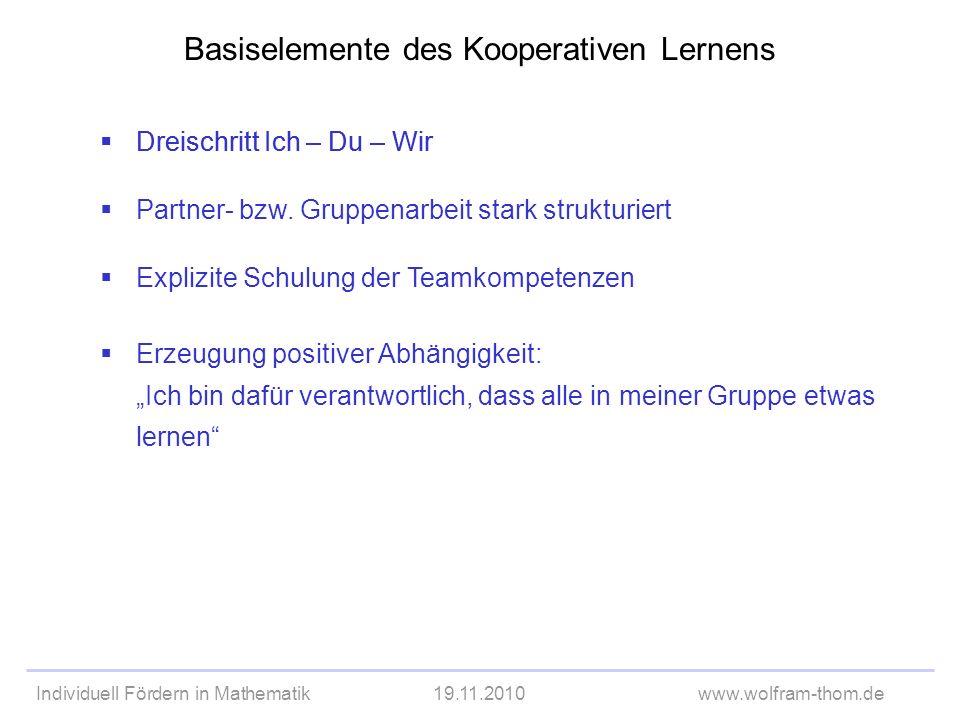 Individuell Fördern in Mathematik19.11.2010www.wolfram-thom.de Basiselemente des Kooperativen Lernens Dreischritt Ich – Du – Wir Partner- bzw. Gruppen