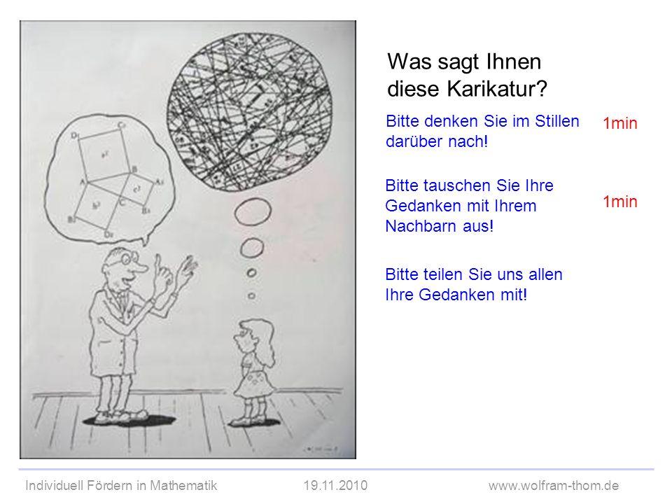 Individuell Fördern in Mathematik19.11.2010www.wolfram-thom.de Was sagt Ihnen diese Karikatur? Bitte denken Sie im Stillen darüber nach! Bitte tausche
