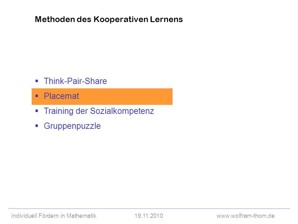 Individuell Fördern in Mathematik19.11.2010www.wolfram-thom.de Methoden des Kooperativen Lernens Think-Pair-Share Placemat Training der Sozialkompeten