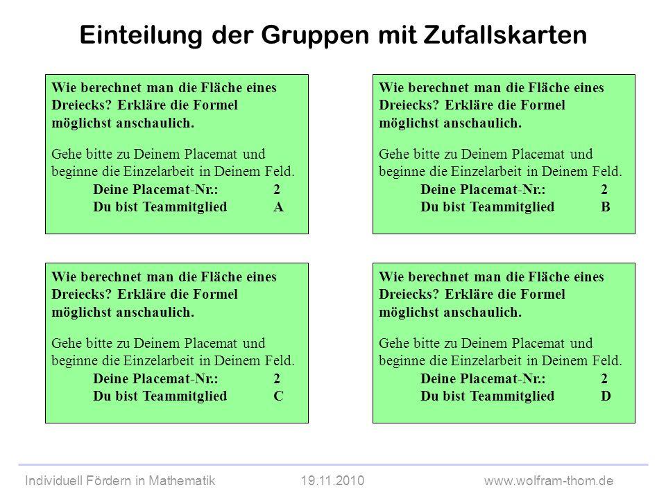 Individuell Fördern in Mathematik19.11.2010www.wolfram-thom.de Einteilung der Gruppen mit Zufallskarten Wie berechnet man die Fläche eines Dreiecks? E