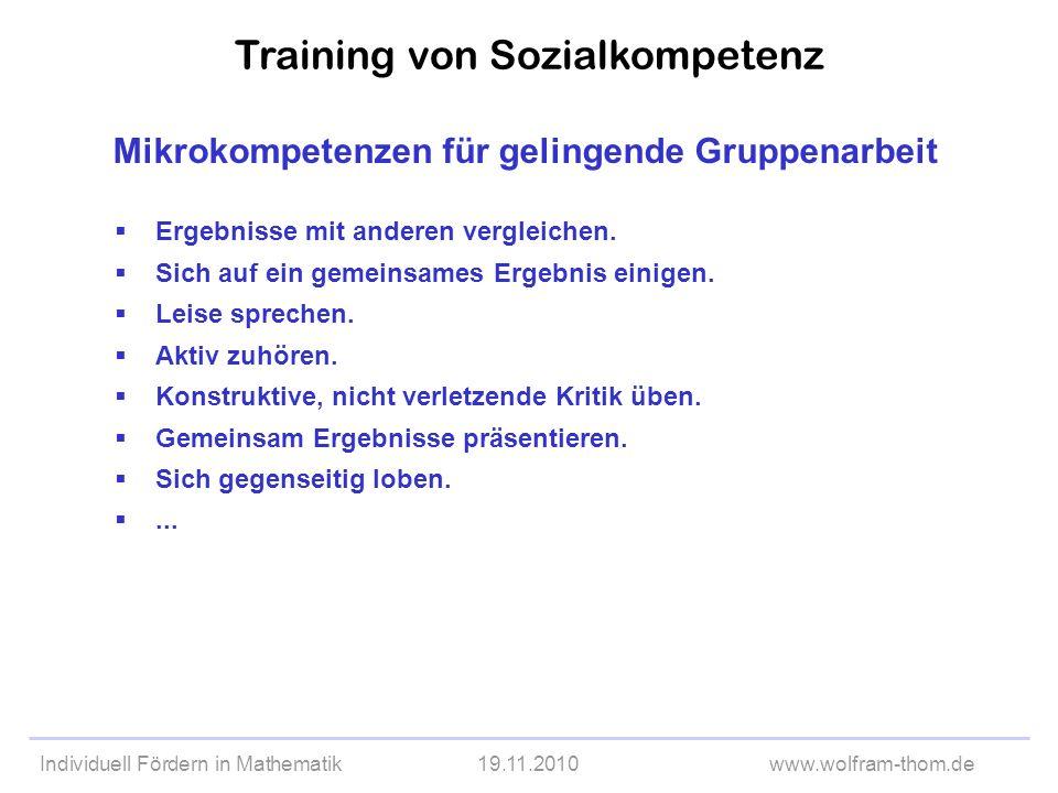 Individuell Fördern in Mathematik19.11.2010www.wolfram-thom.de Mikrokompetenzen für gelingende Gruppenarbeit Training von Sozialkompetenz Ergebnisse m