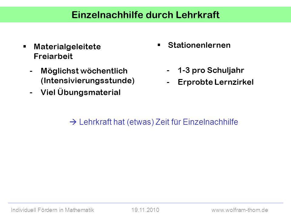 Individuell Fördern in Mathematik19.11.2010www.wolfram-thom.de Einzelnachhilfe durch Lehrkraft Materialgeleitete Freiarbeit Stationenlernen Lehrkraft