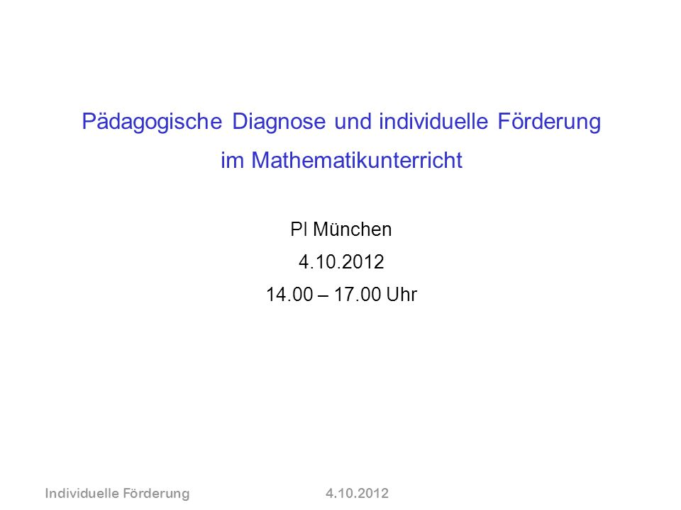 Individuelle Förderung4.10.2012 wolfram-thom.de Pädagogische Diagnose und individuelle Förderung im Mathematikunterricht PI München 4.10.2012 14.00 –