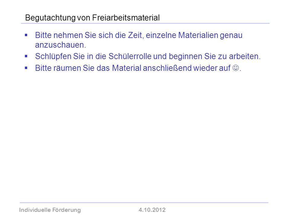 Individuelle Förderung4.10.2012 wolfram-thom.de Begutachtung von Freiarbeitsmaterial Bitte nehmen Sie sich die Zeit, einzelne Materialien genau anzusc