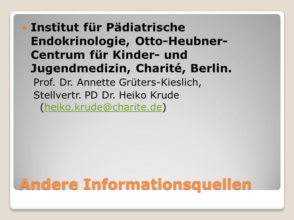 Andere Informationsquellen Institut für Pädiatrische Endokrinologie, Otto-Heubner- Centrum für Kinder- und Jugendmedizin, Charité, Berlin.