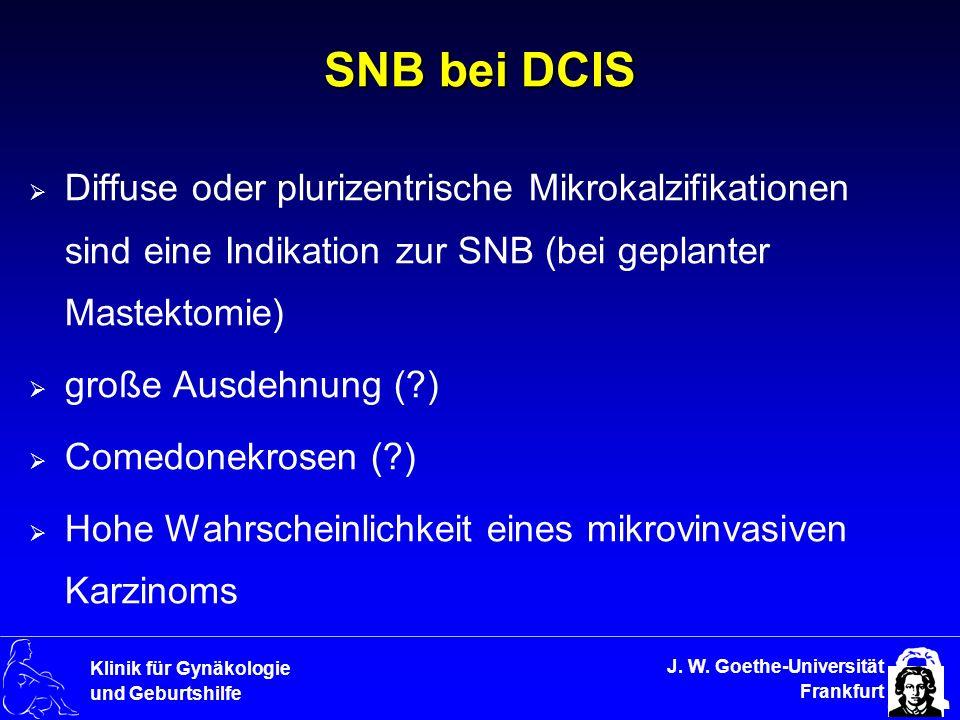J. W. Goethe-Universität Frankfurt Klinik für Gynäkologie und Geburtshilfe SNB bei DCIS Diffuse oder plurizentrische Mikrokalzifikationen sind eine In