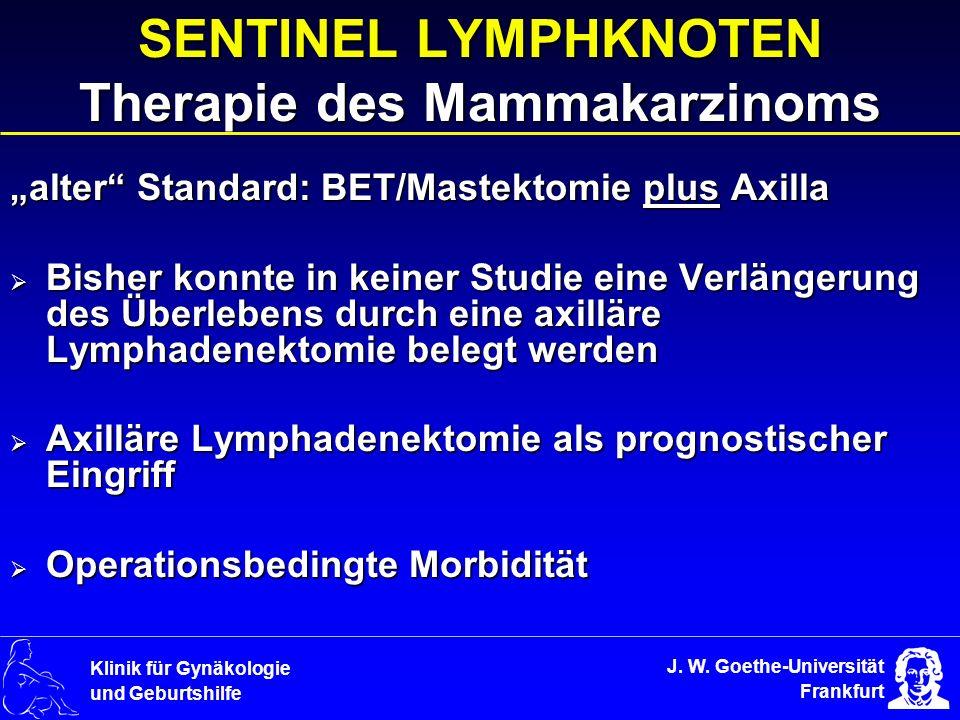 J. W. Goethe-Universität Frankfurt Klinik für Gynäkologie und Geburtshilfe SENTINEL LYMPHKNOTEN Therapie des Mammakarzinoms alter Standard: BET/Mastek