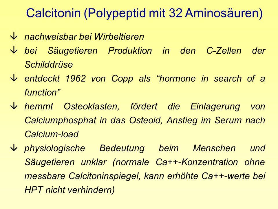 Calcitonin (Polypeptid mit 32 Aminosäuren) ânachweisbar bei Wirbeltieren âbei Säugetieren Produktion in den C-Zellen der Schilddrüse âentdeckt 1962 vo
