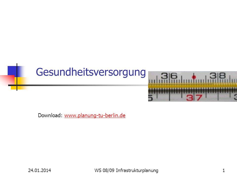 24.01.2014WS 08/09 Infrastrukturplanung1 Gesundheitsversorgung Download: www.planung-tu-berlin.dewww.planung-tu-berlin.de