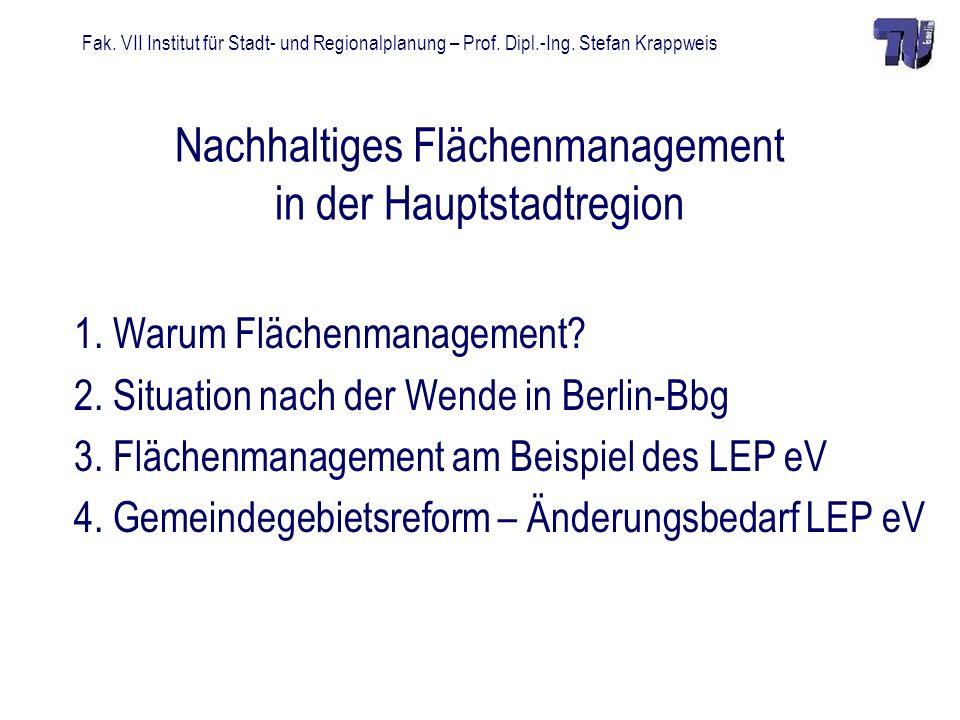 Fak. VII Institut für Stadt- und Regionalplanung – Prof. Dipl.-Ing. Stefan Krappweis Nachhaltiges Flächenmanagement in der Hauptstadtregion 1. Warum F