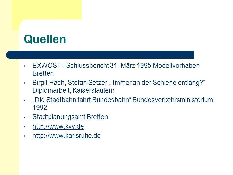 Quellen EXWOST –Schlussbericht 31. März 1995 Modellvorhaben Bretten Birgit Hach, Stefan Setzer Immer an der Schiene entlang? Diplomarbeit, Kaiserslaut