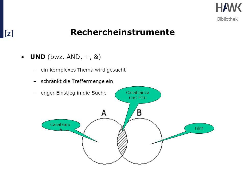Bibliothek Rechercheinstrumente UND (bwz. AND, +, &) –ein komplexes Thema wird gesucht –schränkt die Treffermenge ein –enger Einstieg in die Suche Fil
