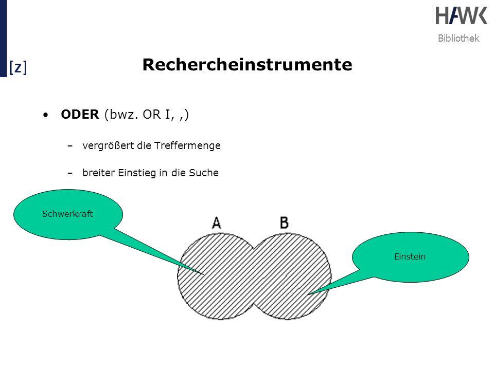 Bibliothek Rechercheinstrumente ODER (bwz. OR I,,) –vergrößert die Treffermenge –breiter Einstieg in die Suche Einstein Schwerkraft