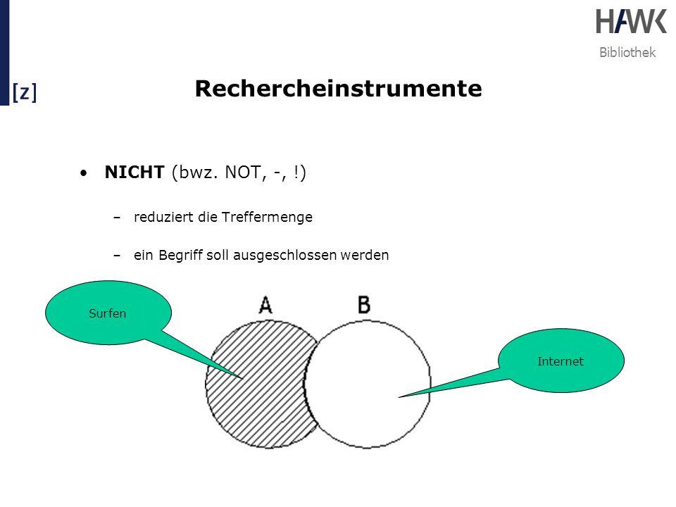 Bibliothek Rechercheinstrumente NICHT (bwz. NOT, -, !) –reduziert die Treffermenge –ein Begriff soll ausgeschlossen werden Surfen Internet