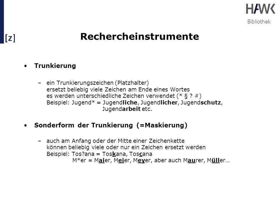 Bibliothek Rechercheinstrumente Trunkierung –ein Trunkierungszeichen (Platzhalter) ersetzt beliebig viele Zeichen am Ende eines Wortes es werden unter