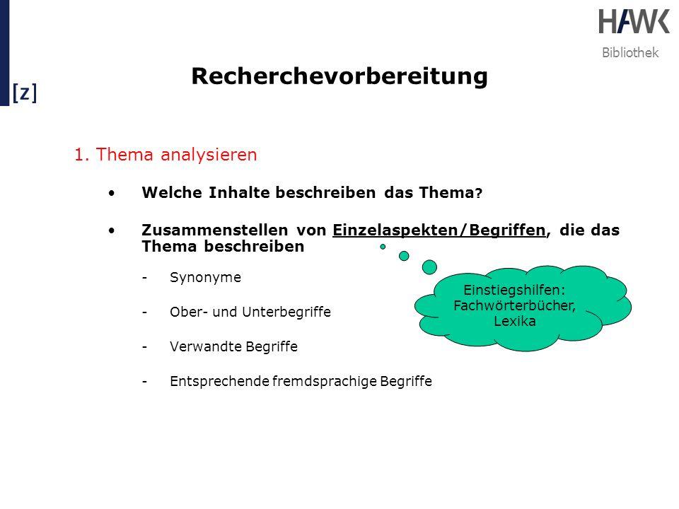 Bibliothek Recherchevorbereitung 1. Thema analysieren Welche Inhalte beschreiben das Thema ? Zusammenstellen von Einzelaspekten/Begriffen, die das The