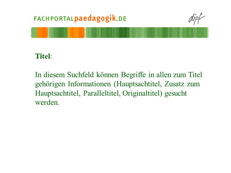 Titel: In diesem Suchfeld können Begriffe in allen zum Titel gehörigen Informationen (Hauptsachtitel, Zusatz zum Hauptsachtitel, Paralleltitel, Origin