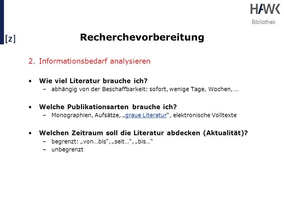 Bibliothek Recherchevorbereitung 2.Informationsbedarf analysieren Wie viel Literatur brauche ich? –abhängig von der Beschaffbarkeit: sofort, wenige Ta