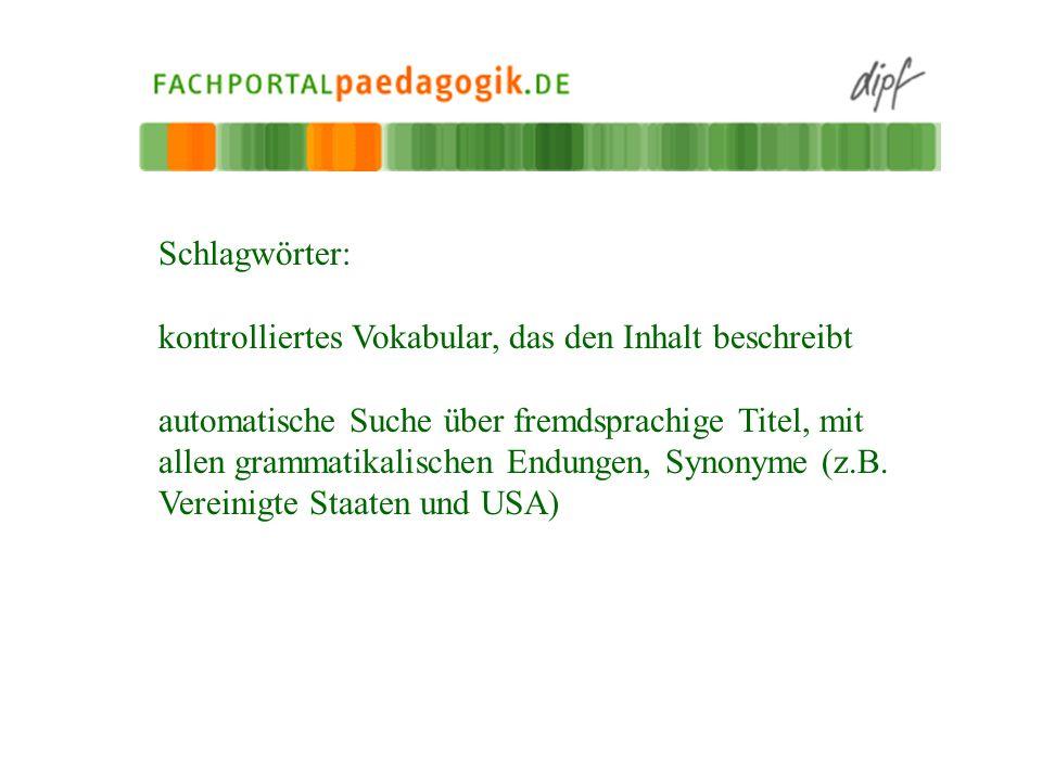 Schlagwörter: kontrolliertes Vokabular, das den Inhalt beschreibt automatische Suche über fremdsprachige Titel, mit allen grammatikalischen Endungen,