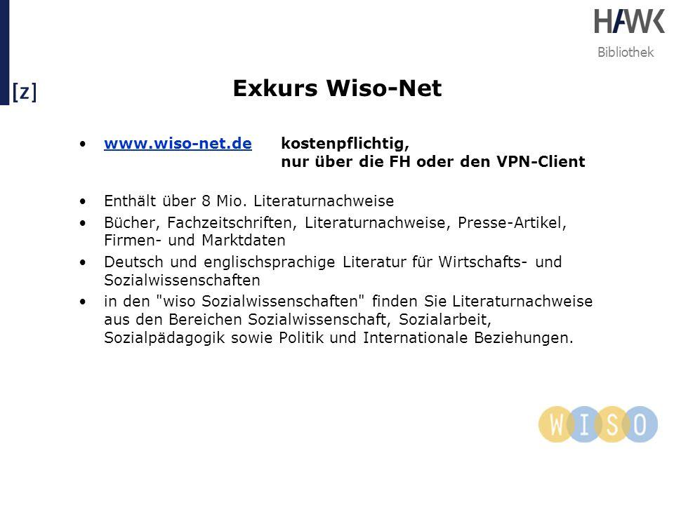 Bibliothek Exkurs Wiso-Net www.wiso-net.dekostenpflichtig, nur über die FH oder den VPN-Clientwww.wiso-net.de Enthält über 8 Mio. Literaturnachweise B