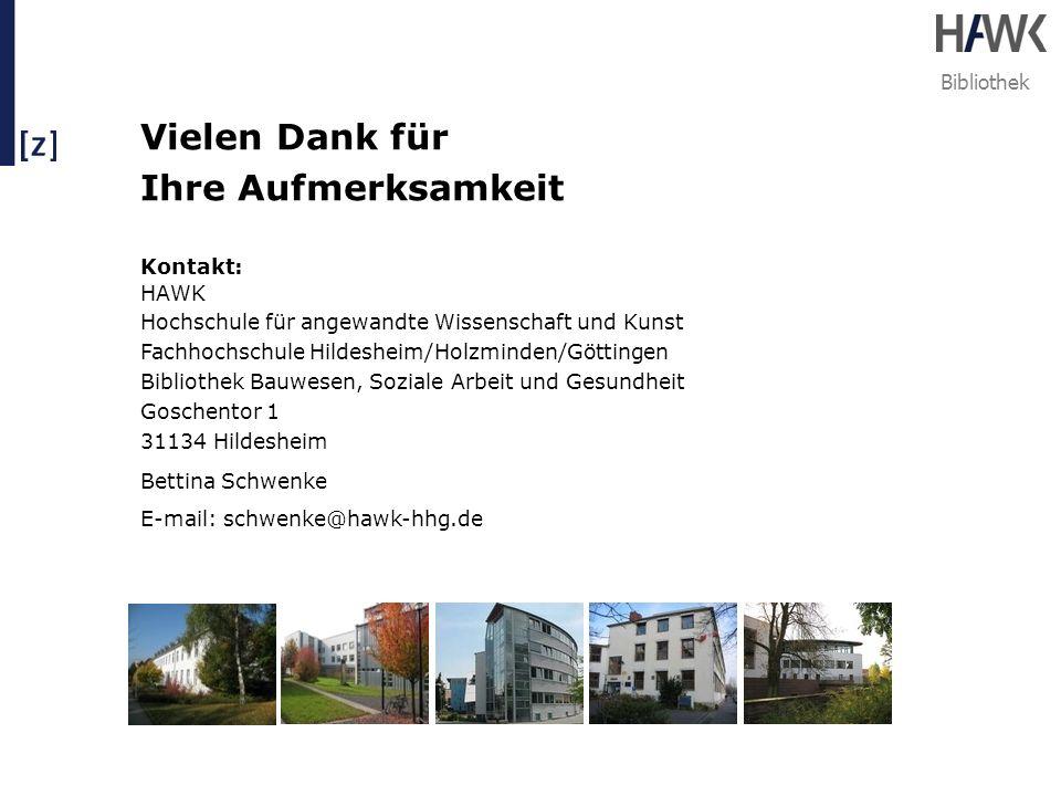 Bibliothek Vielen Dank für Ihre Aufmerksamkeit Kontakt: HAWK Hochschule für angewandte Wissenschaft und Kunst Fachhochschule Hildesheim/Holzminden/Göt