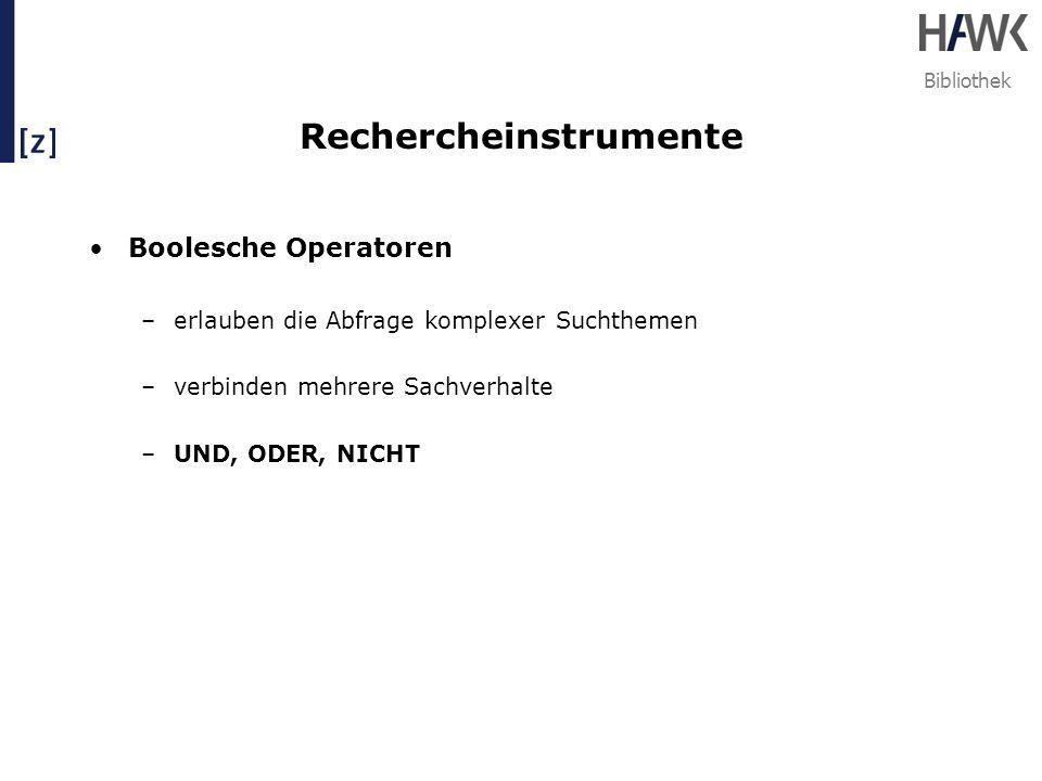 Bibliothek Rechercheinstrumente Boolesche Operatoren –erlauben die Abfrage komplexer Suchthemen –verbinden mehrere Sachverhalte –UND, ODER, NICHT