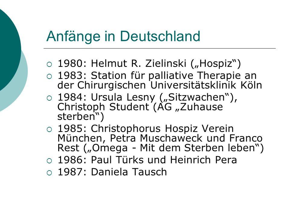 Anfänge in Deutschland 1980: Helmut R. Zielinski (Hospiz) 1983: Station für palliative Therapie an der Chirurgischen Universitätsklinik Köln 1984: Urs