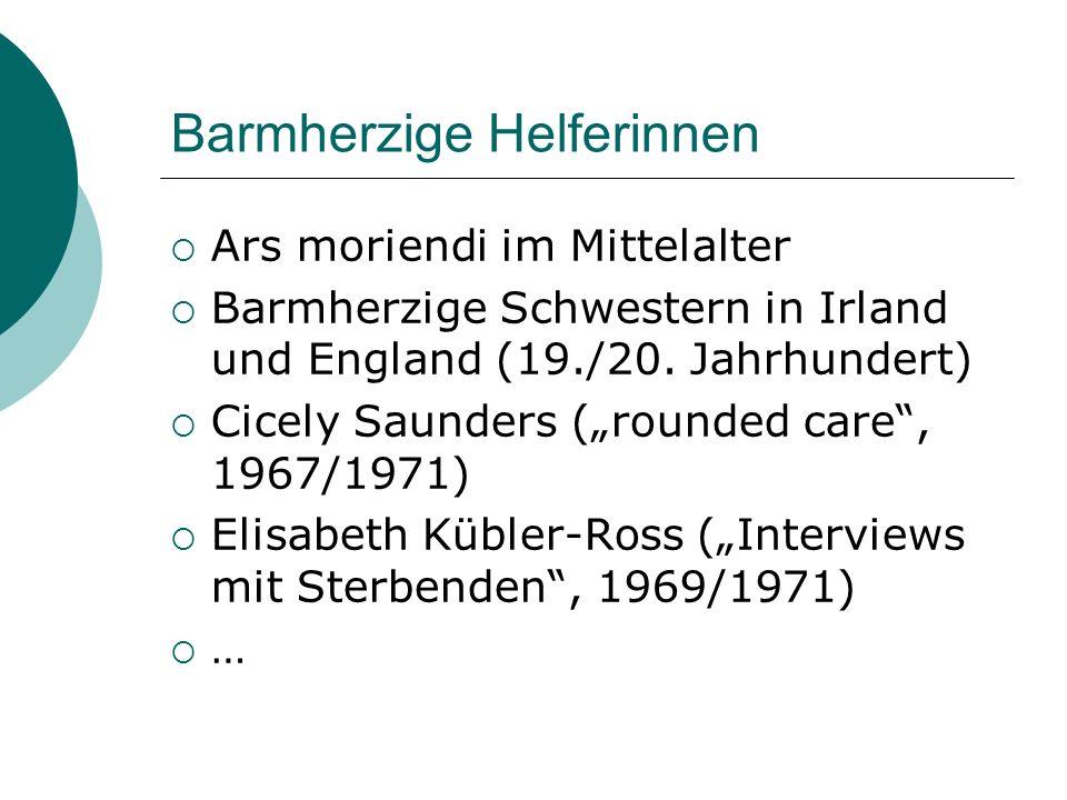 Barmherzige Helferinnen Ars moriendi im Mittelalter Barmherzige Schwestern in Irland und England (19./20. Jahrhundert) Cicely Saunders (rounded care,