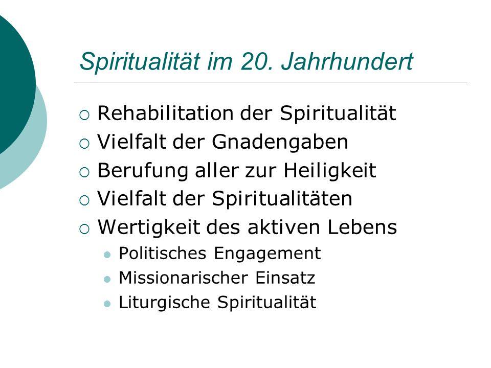 Spiritualität im 20. Jahrhundert Rehabilitation der Spiritualität Vielfalt der Gnadengaben Berufung aller zur Heiligkeit Vielfalt der Spiritualitäten