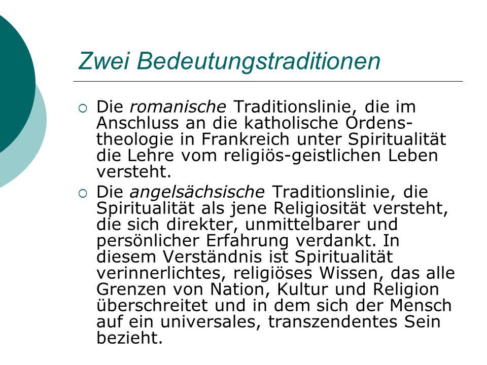 Zwei Bedeutungstraditionen Die romanische Traditionslinie, die im Anschluss an die katholische Ordens- theologie in Frankreich unter Spiritualität die