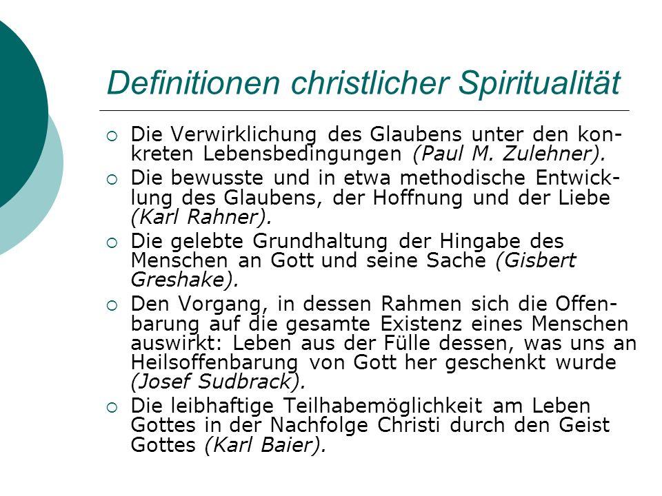 Definitionen christlicher Spiritualität Die Verwirklichung des Glaubens unter den kon- kreten Lebensbedingungen (Paul M. Zulehner). Die bewusste und i