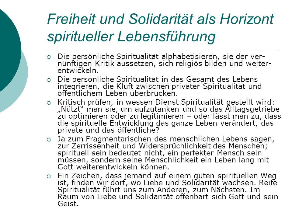 Freiheit und Solidarität als Horizont spiritueller Lebensführung Die persönliche Spiritualität alphabetisieren, sie der ver- nünftigen Kritik aussetze