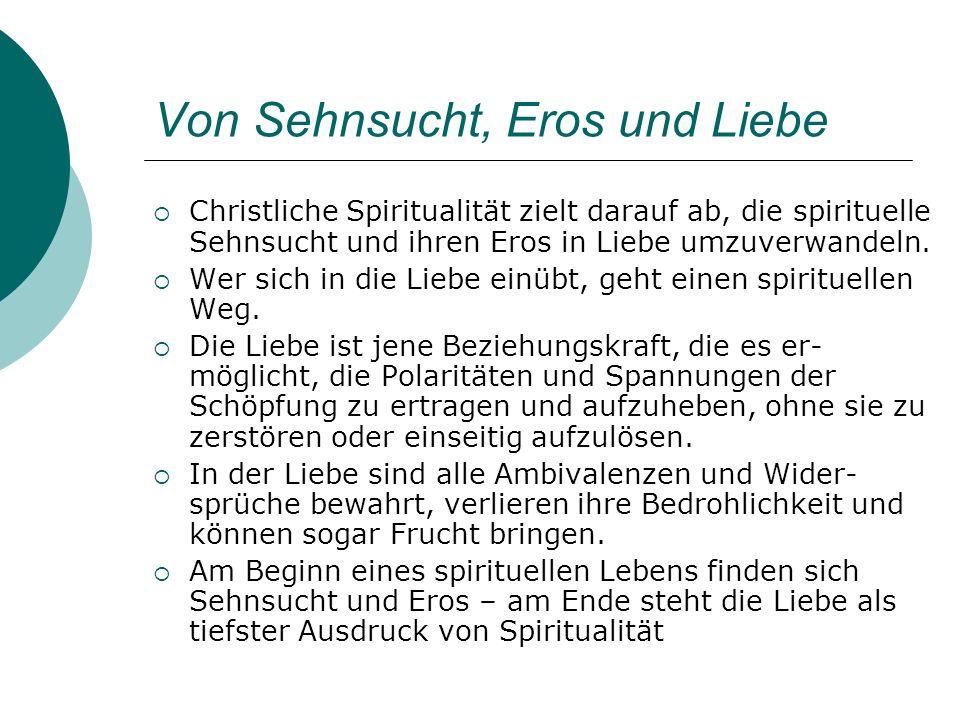 Von Sehnsucht, Eros und Liebe Christliche Spiritualität zielt darauf ab, die spirituelle Sehnsucht und ihren Eros in Liebe umzuverwandeln. Wer sich in