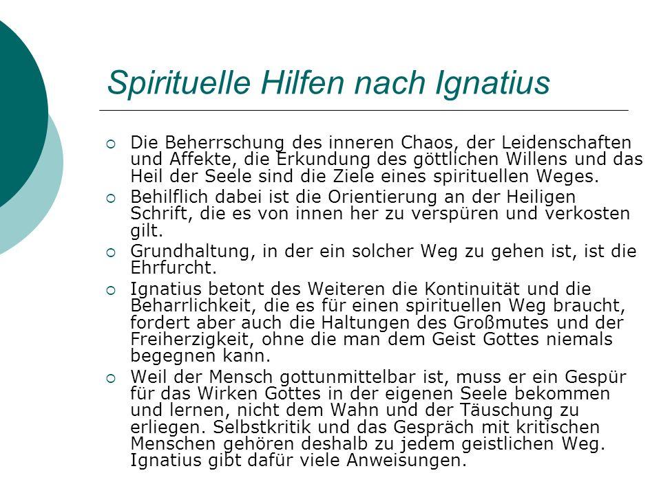 Spirituelle Hilfen nach Ignatius Die Beherrschung des inneren Chaos, der Leidenschaften und Affekte, die Erkundung des göttlichen Willens und das Heil