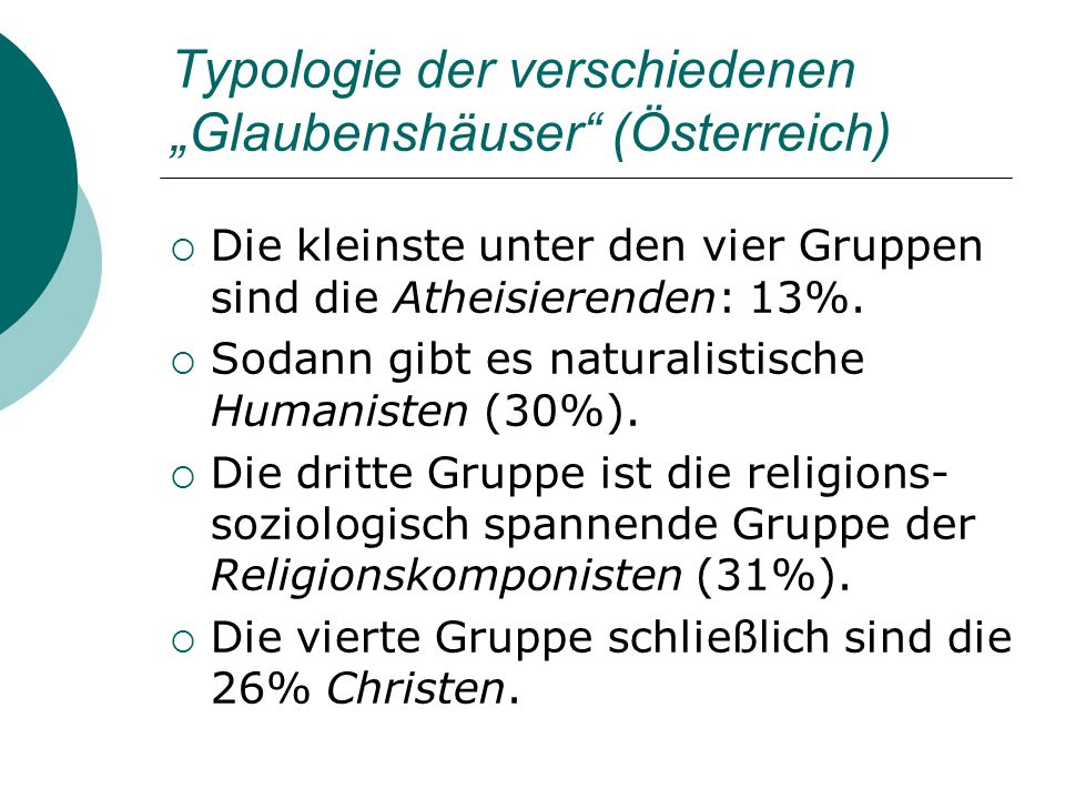 Typologie der verschiedenen Glaubenshäuser (Österreich) Die kleinste unter den vier Gruppen sind die Atheisierenden: 13%. Sodann gibt es naturalistisc