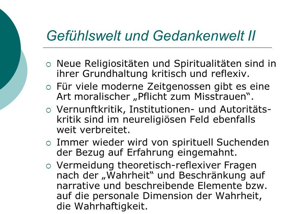 Gefühlswelt und Gedankenwelt II Neue Religiositäten und Spiritualitäten sind in ihrer Grundhaltung kritisch und reflexiv. Für viele moderne Zeitgenoss