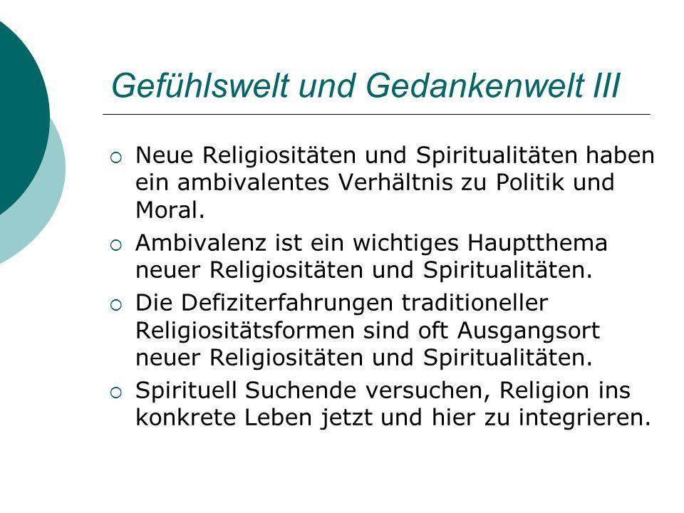 Gefühlswelt und Gedankenwelt III Neue Religiositäten und Spiritualitäten haben ein ambivalentes Verhältnis zu Politik und Moral. Ambivalenz ist ein wi