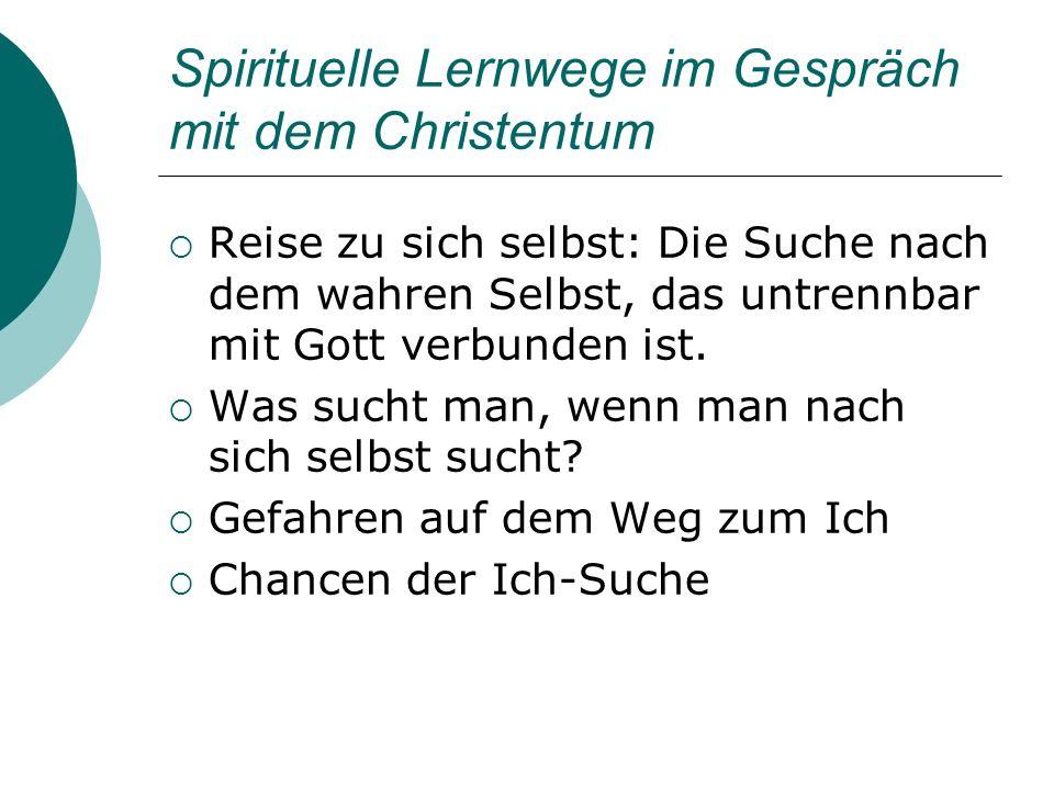Spirituelle Lernwege im Gespräch mit dem Christentum Reise zu sich selbst: Die Suche nach dem wahren Selbst, das untrennbar mit Gott verbunden ist. Wa