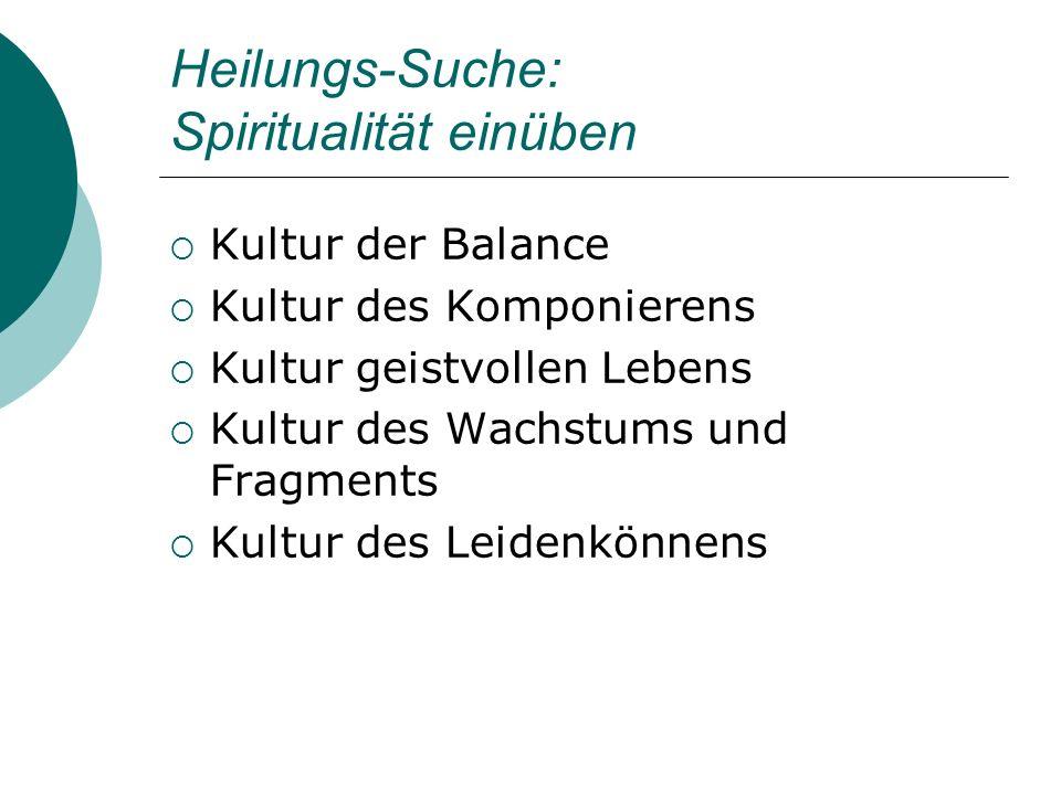 Heilungs-Suche: Spiritualität einüben Kultur der Balance Kultur des Komponierens Kultur geistvollen Lebens Kultur des Wachstums und Fragments Kultur d