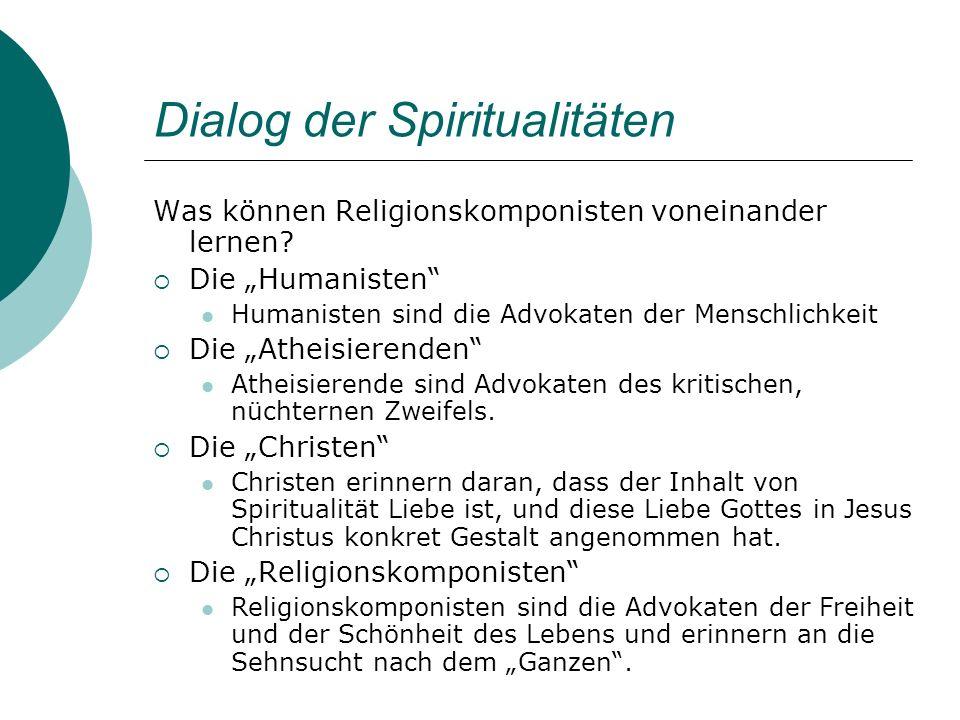Dialog der Spiritualitäten Was können Religionskomponisten voneinander lernen? Die Humanisten Humanisten sind die Advokaten der Menschlichkeit Die Ath