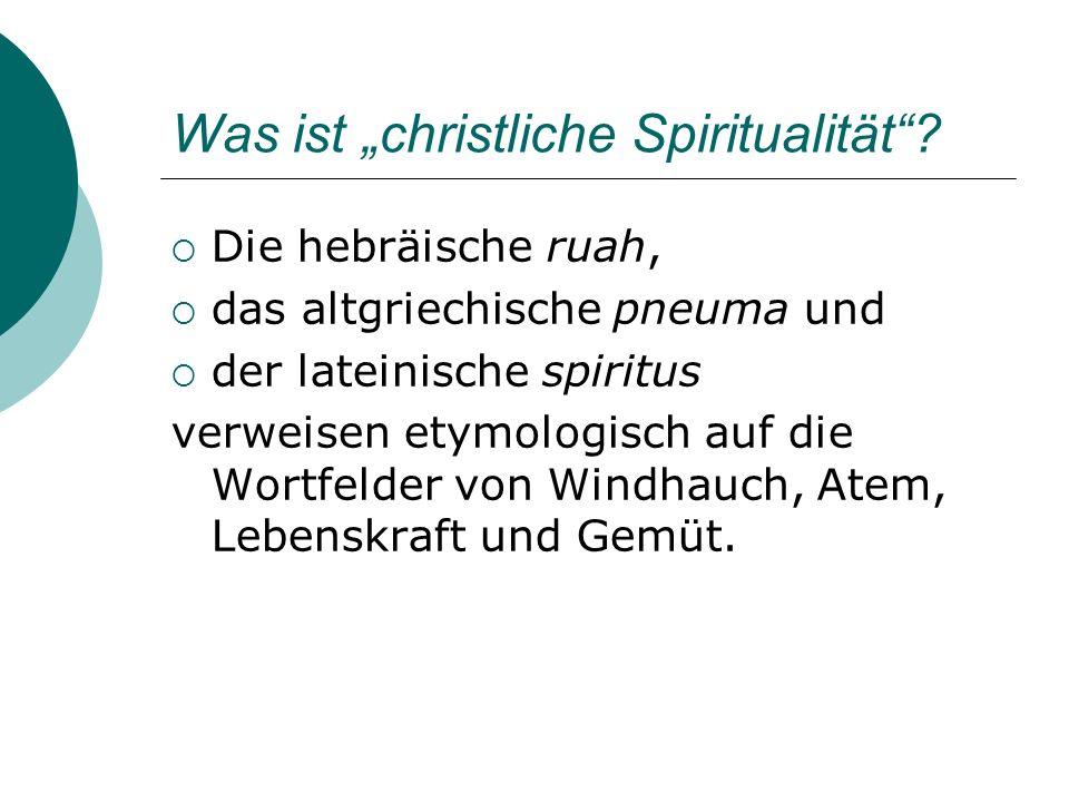 Was ist christliche Spiritualität? Die hebräische ruah, das altgriechische pneuma und der lateinische spiritus verweisen etymologisch auf die Wortfeld