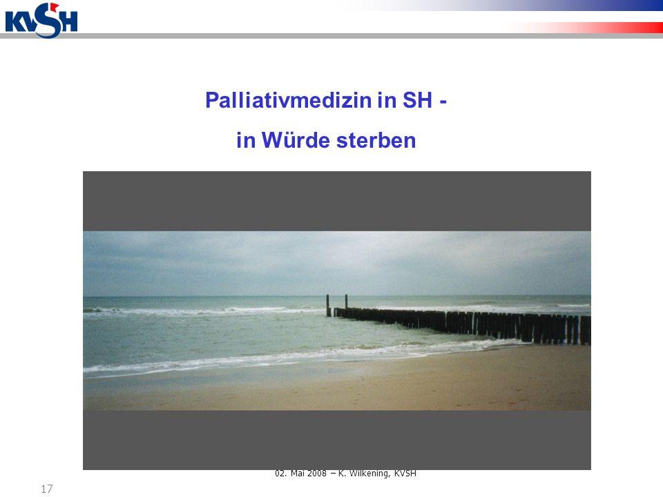 9. Nordische Hospiz- und Palliativtage, Sankelmark 02. Mai 2008 – K. Wilkening, KVSH 17 Palliativmedizin in SH - in Würde sterben
