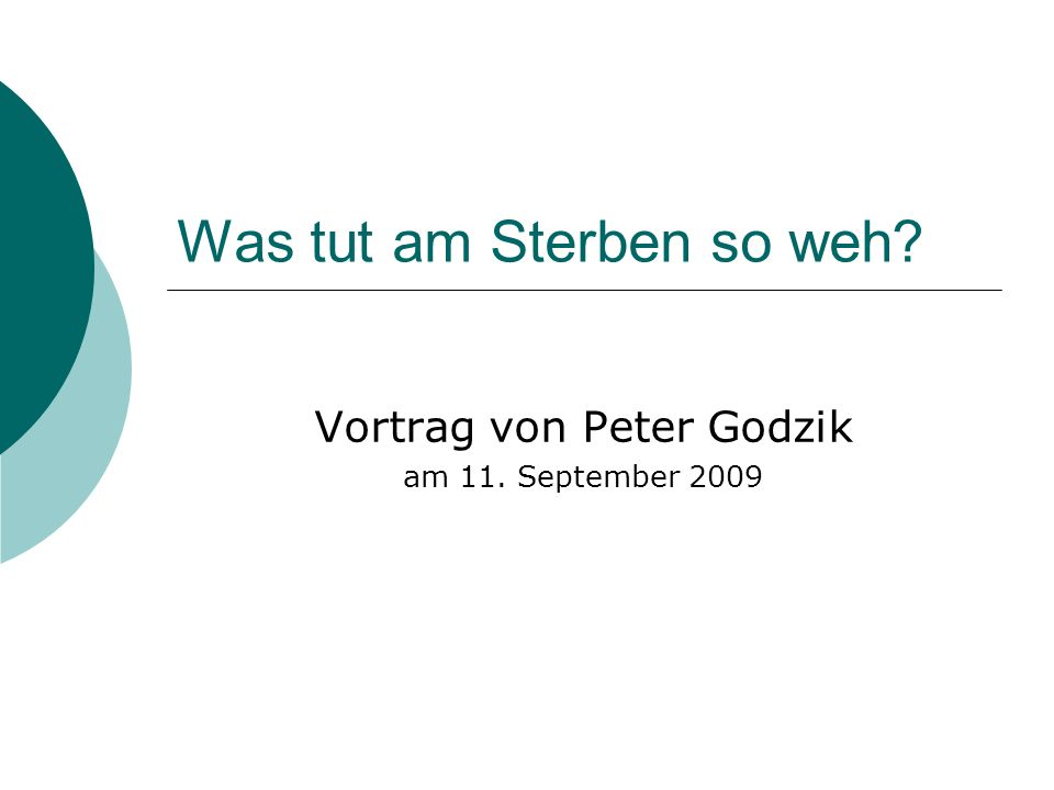 Was tut am Sterben so weh? Vortrag von Peter Godzik am 11. September 2009
