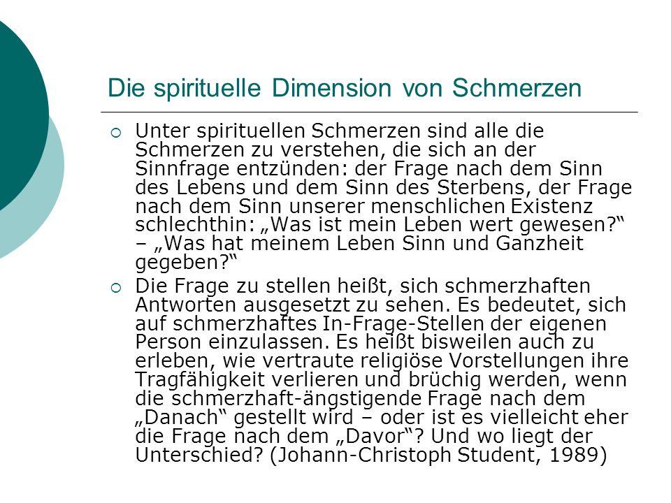 Die spirituelle Dimension von Schmerzen Unter spirituellen Schmerzen sind alle die Schmerzen zu verstehen, die sich an der Sinnfrage entzünden: der Fr