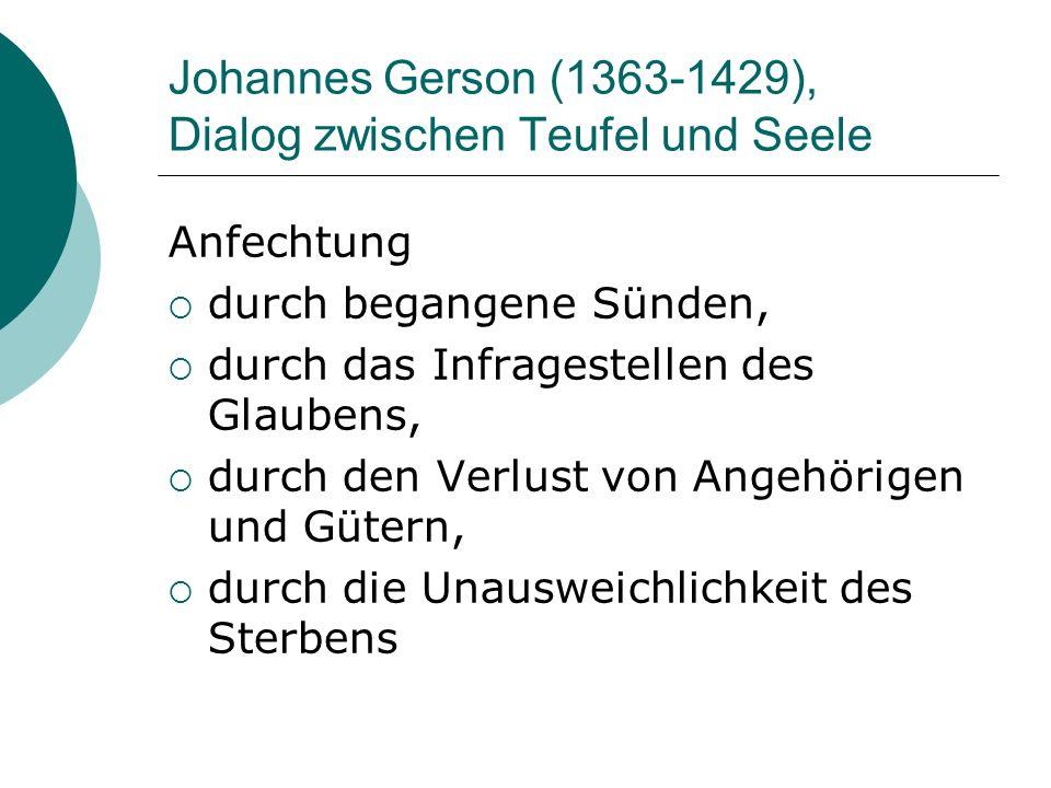 Johannes Gerson (1363-1429), Dialog zwischen Teufel und Seele Anfechtung durch begangene Sünden, durch das Infragestellen des Glaubens, durch den Verl