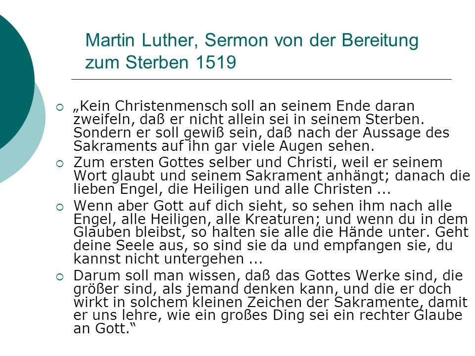 Martin Luther, Sermon von der Bereitung zum Sterben 1519 Kein Christenmensch soll an seinem Ende daran zweifeln, daß er nicht allein sei in seinem Ste