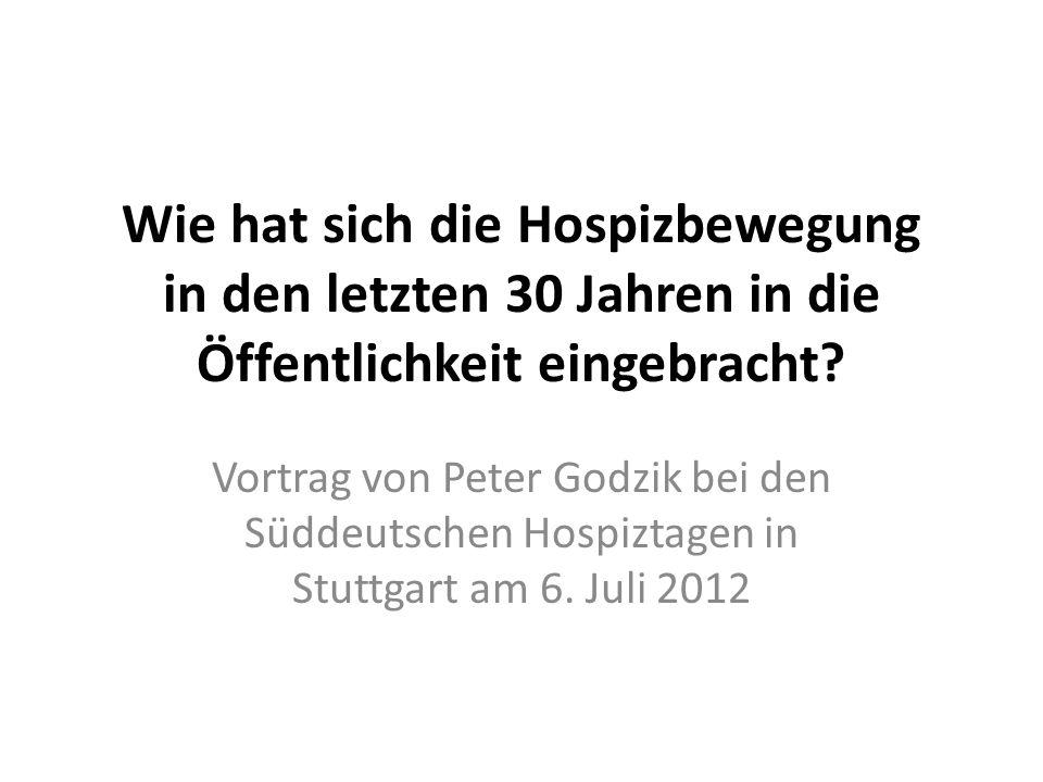 Wie hat sich die Hospizbewegung in den letzten 30 Jahren in die Öffentlichkeit eingebracht? Vortrag von Peter Godzik bei den Süddeutschen Hospiztagen